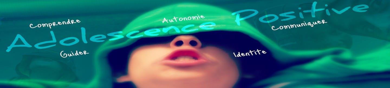 Adolescence Positive : blog pour comprendre et communiquer avec son ado, le guider vers son autonomie et sa propre identité
