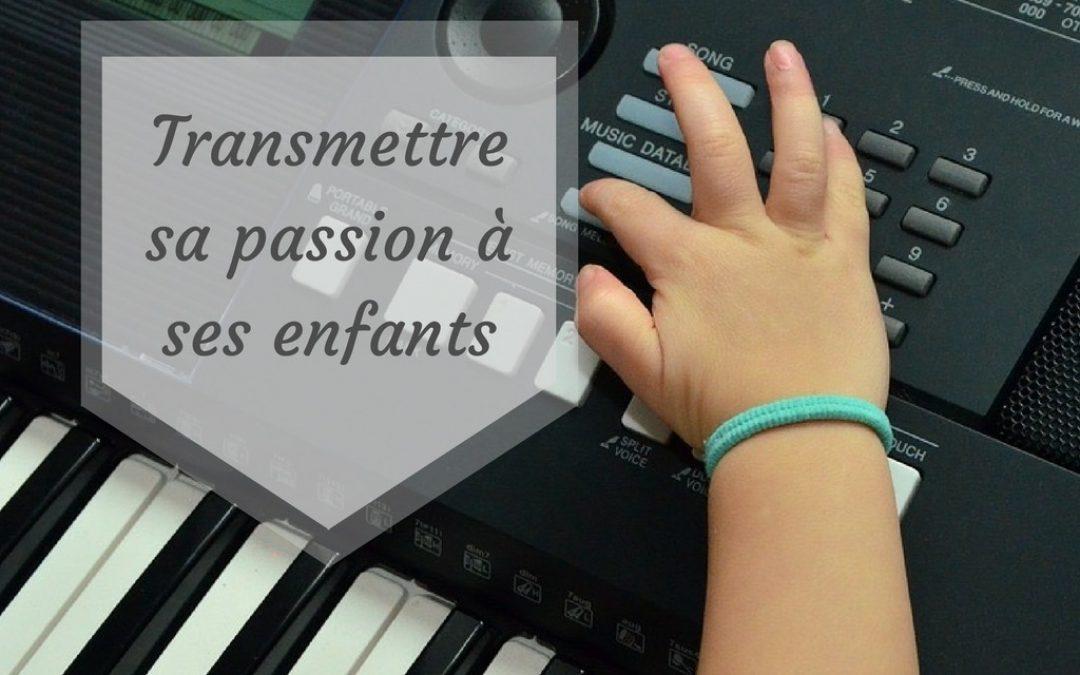 Transmettre sa passion de la musique à ses enfants