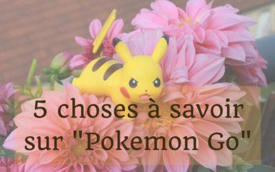 5 choses sur Pokemon Go que les parents doivent savoir