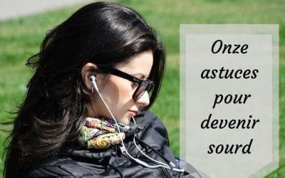 Les onze astuces pour devenir sourd