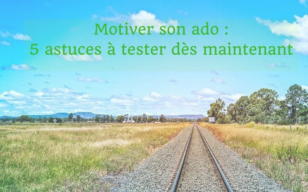 Motiver son ado : 5 astuces à tester dès maintenant
