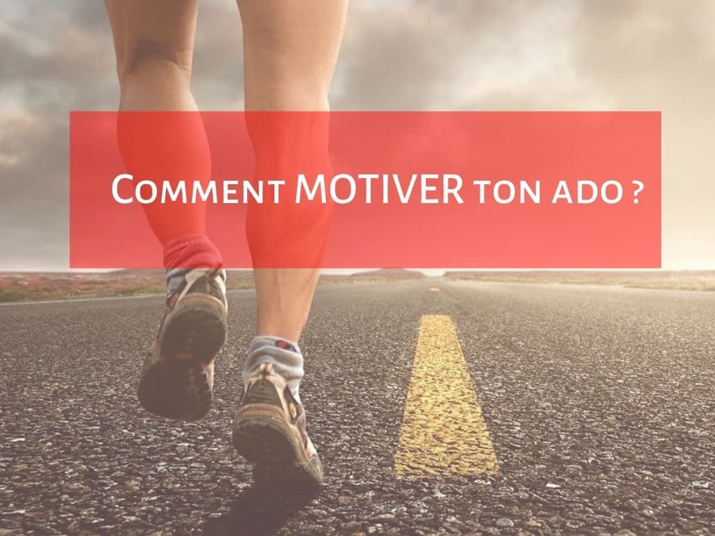 Comment motiver ton adolescent ?