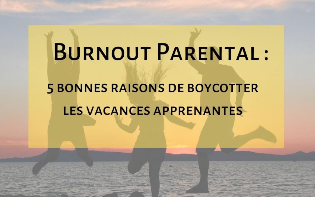 burnout parental et vacances apprenantes