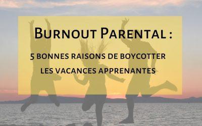 Burnout parental : cinq raisons de boycotter les vacances apprenantes de ton enfant