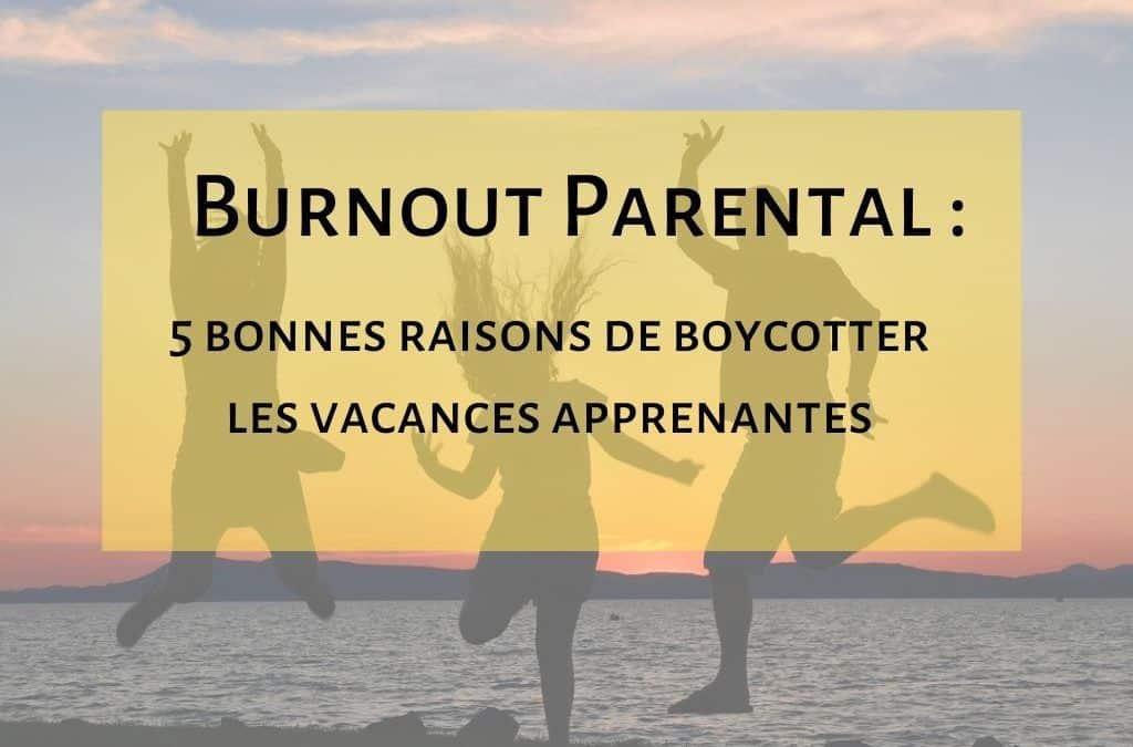 Burnout parental   Cinq raisons de boycotter les vacances apprenantes de ton enfant