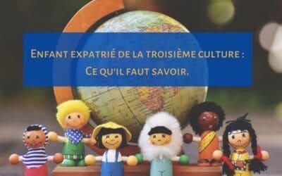 Enfant expatrié de la Troisième Culture | Ce qu'il faut savoir
